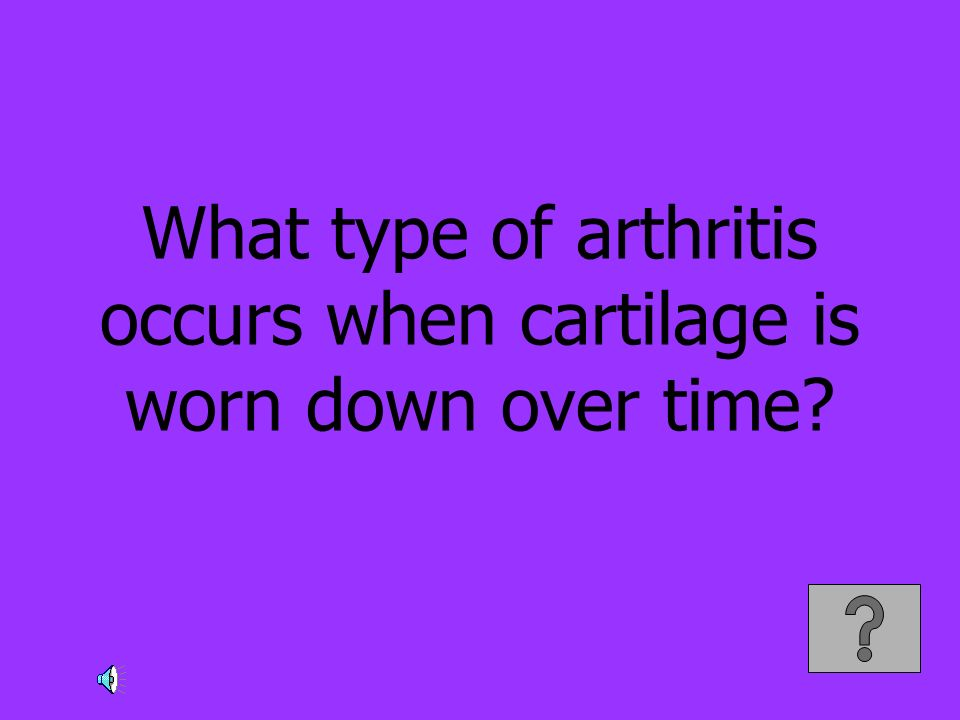 What type of arthritis occurs when cartilage is worn down over time?