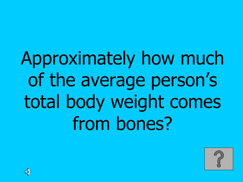 Approximately how much of the average persons total body weight comes from bones?