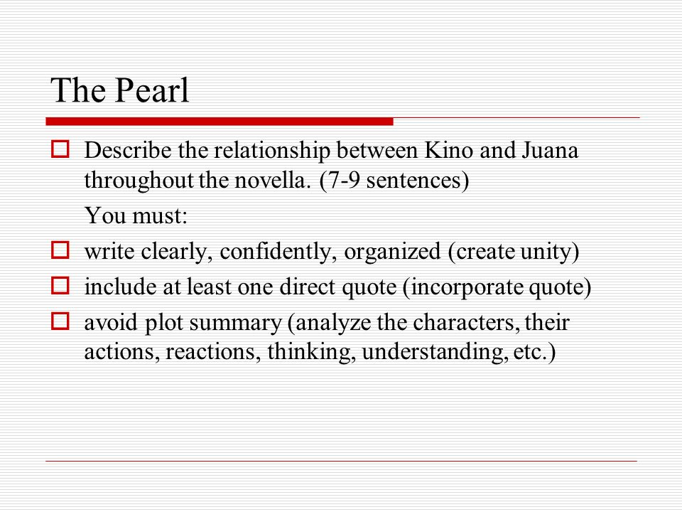 The Pearl Describe the relationship between Kino and Juana throughout the novella. (7-9 sentences) You must: write clearly, confidently, organized (cr