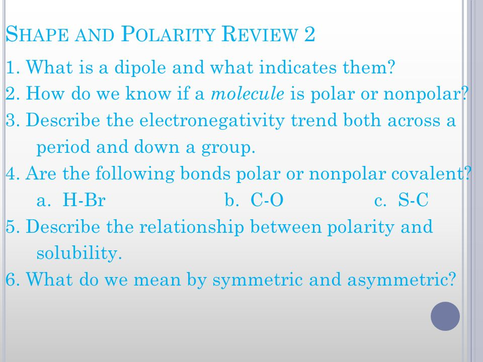 S HAPE AND P OLARITY R EVIEW 2 1. What is a dipole and what indicates them? 2. How do we know if a molecule is polar or nonpolar? 3. Describe the elec
