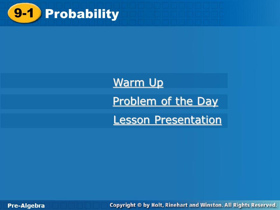 Pre-Algebra 9-1 Probability 9-1 Probability Pre-Algebra Warm Up Warm Up Problem of the Day Problem of the Day Lesson Presentation Lesson Presentation