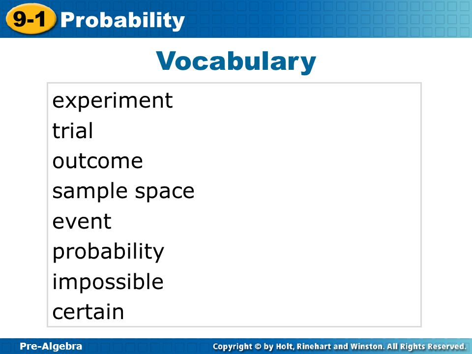 Pre-Algebra 9-1 Probability Vocabulary experiment trial outcome sample space event probability impossible certain
