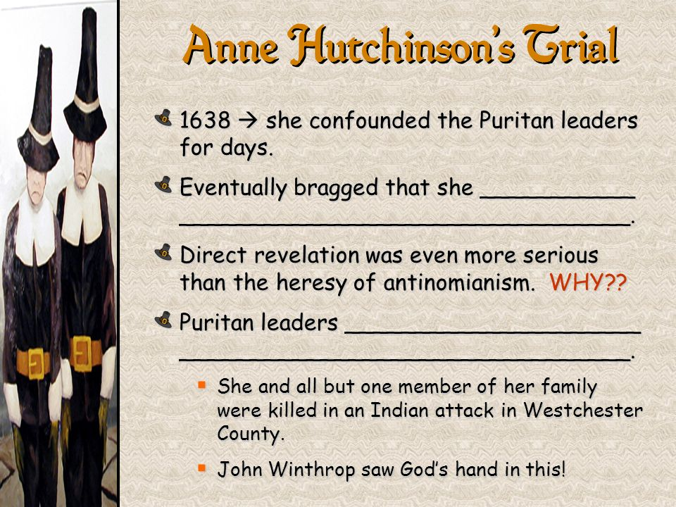 1638 she confounded the Puritan leaders for days. Eventually bragged that she ___________ ________________________________. Direct revelation was even