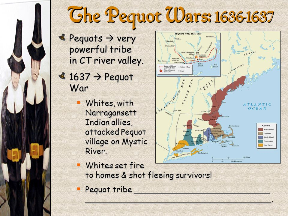The Pequot Wars: 1636-1637 Pequots very powerful tribe in CT river valley. 1637 Pequot War Whites, with Narragansett Indian allies, attacked Pequot vi