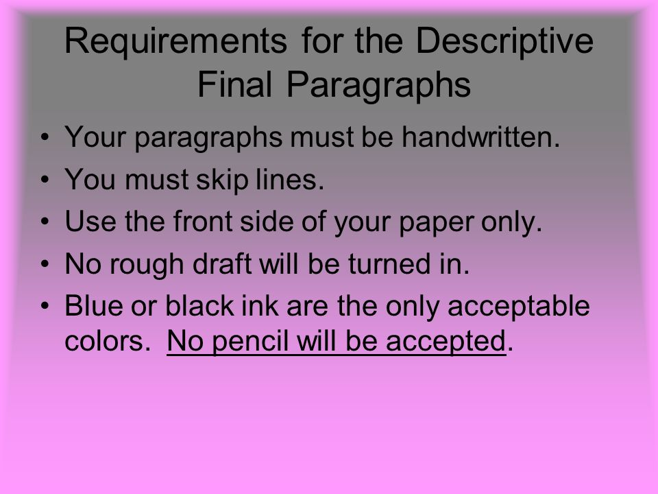 Requirements for the Descriptive Final Paragraphs Your paragraphs must be handwritten.