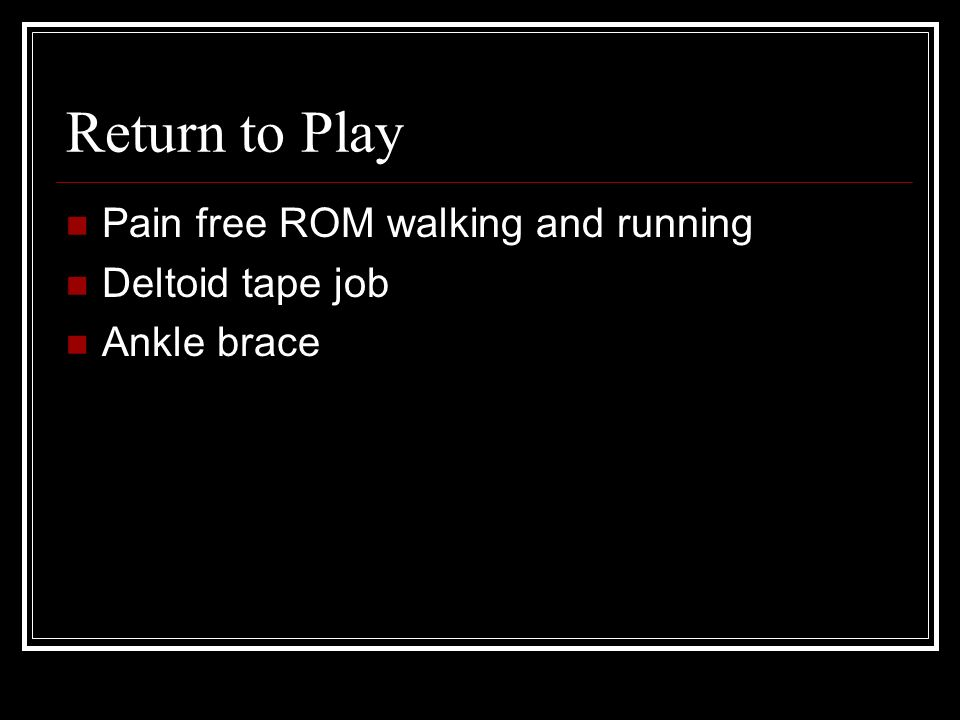 Return to Play Pain free ROM walking and running Deltoid tape job Ankle brace