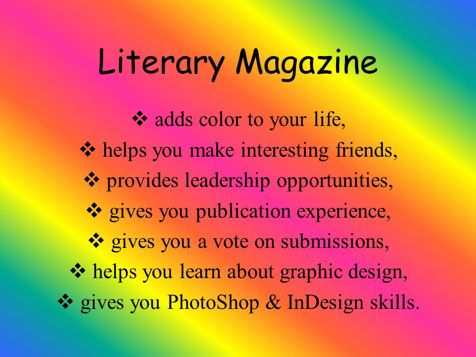 Adds color to your life.Youll notice things about magazines that you never did before.