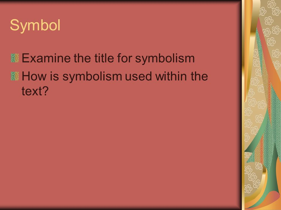 Symbol Examine the title for symbolism How is symbolism used within the text?
