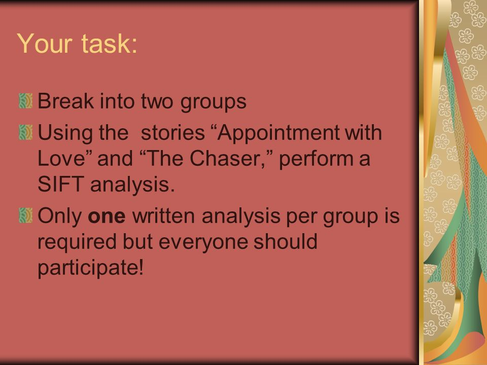 Your task: Break into two groups Using the stories Appointment with Love and The Chaser, perform a SIFT analysis.