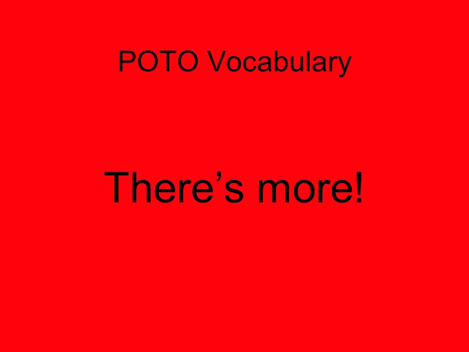 POTO Vocabulary Theres more!