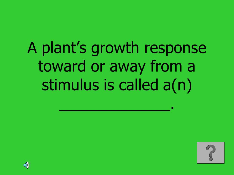 A plants growth response toward or away from a stimulus is called a(n) _____________.