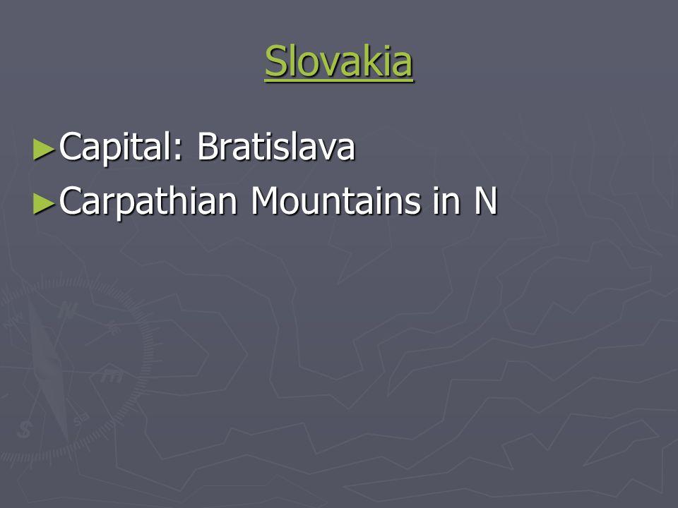 Slovakia Capital: Bratislava Capital: Bratislava Carpathian Mountains in N Carpathian Mountains in N