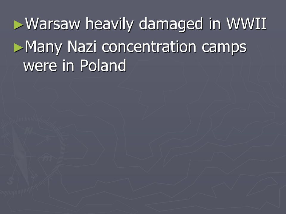 Warsaw heavily damaged in WWII Warsaw heavily damaged in WWII Many Nazi concentration camps were in Poland Many Nazi concentration camps were in Poland