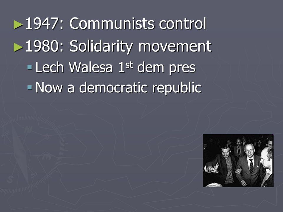 1947: Communists control 1947: Communists control 1980: Solidarity movement 1980: Solidarity movement Lech Walesa 1 st dem pres Lech Walesa 1 st dem p