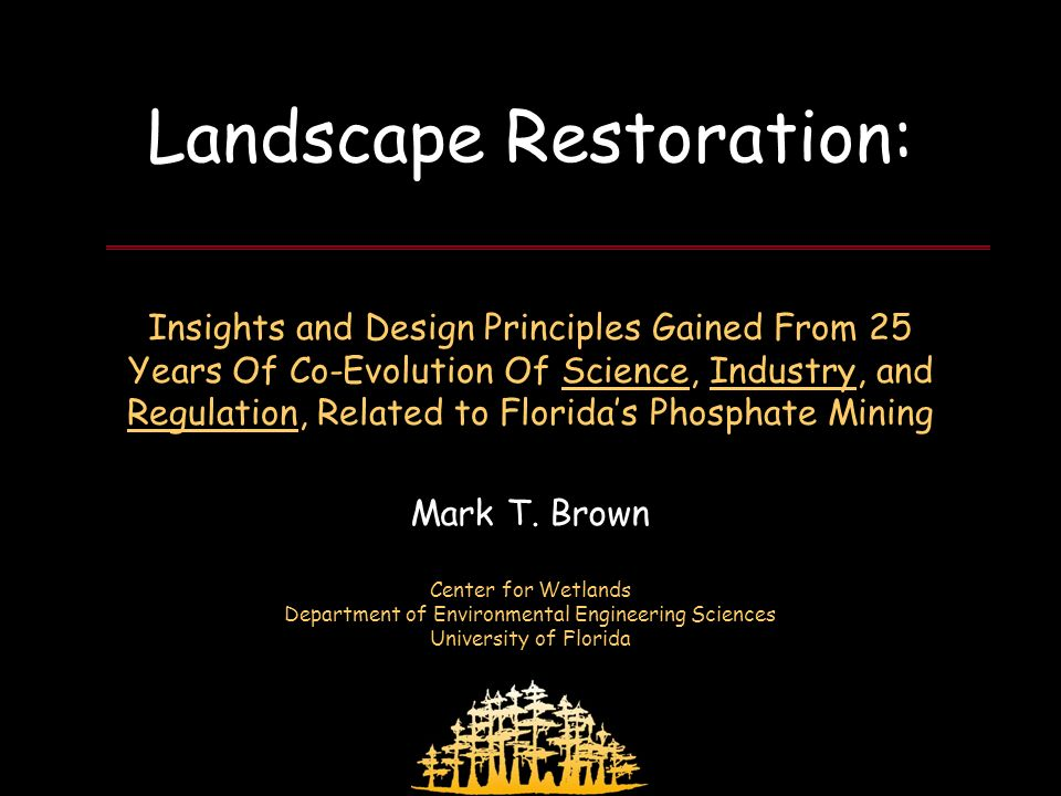 FIPR Restoration Workshop April 3, 2008 Landscape Restoration: Insights and Design Principles Gained From 25 Years Of Co-Evolution Of Science, Industry, and Regulation, Related to Floridas Phosphate Mining Mark T.