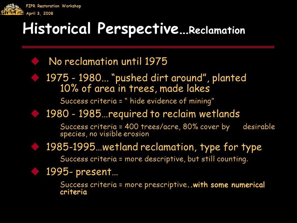 FIPR Restoration Workshop April 3, 2008 No reclamation until 1975 1975 - 1980...