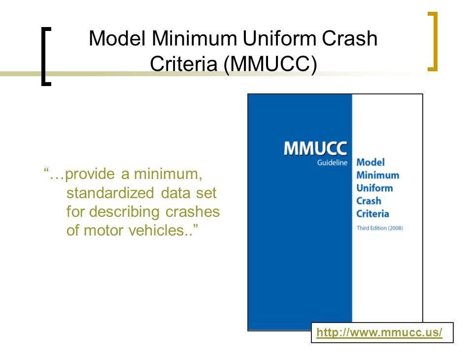 Model Minimum Uniform Crash Criteria (MMUCC) …provide a minimum, standardized data set for describing crashes of motor vehicles.. http://www.mmucc.us/