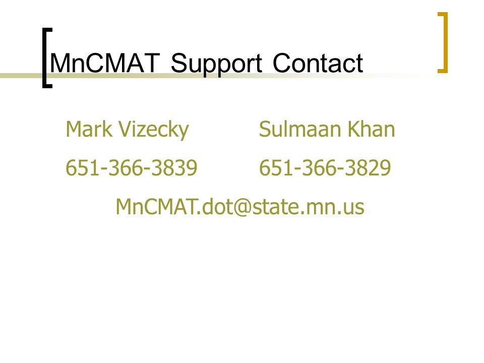 MnCMAT Support Contact Mark Vizecky 651-366-3839 MnCMAT.dot@state.mn.us Sulmaan Khan 651-366-3829
