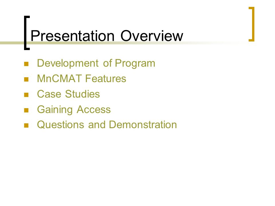 Presentation Overview Development of Program MnCMAT Features Case Studies Gaining Access Questions and Demonstration