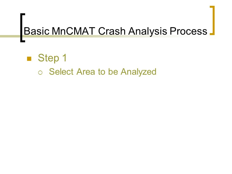 Basic MnCMAT Crash Analysis Process Step 1 Select Area to be Analyzed
