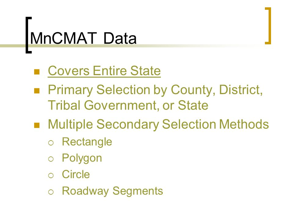 MnCMAT Data Covers Entire State Primary Selection by County, District, Tribal Government, or State Multiple Secondary Selection Methods Rectangle Polygon Circle Roadway Segments