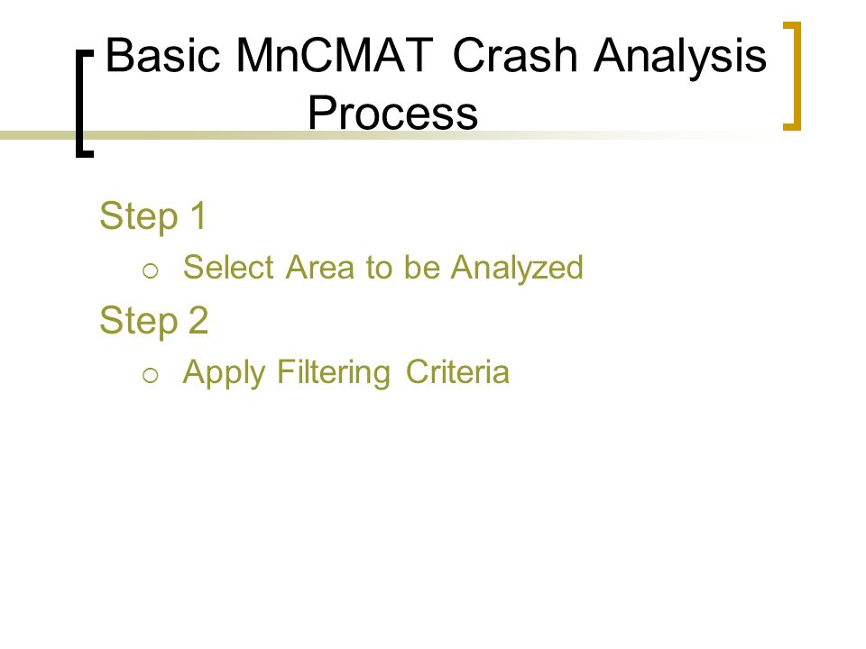 Basic MnCMAT Crash Analysis Process Step 1 Select Area to be Analyzed Step 2 Apply Filtering Criteria
