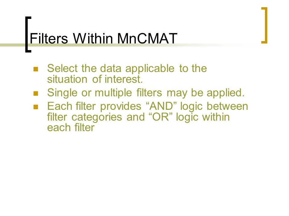 Filters Within MnCMAT Select the data applicable to the situation of interest.