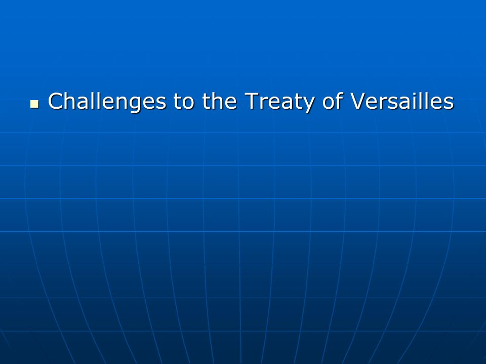 Challenges to the Treaty of Versailles Challenges to the Treaty of Versailles