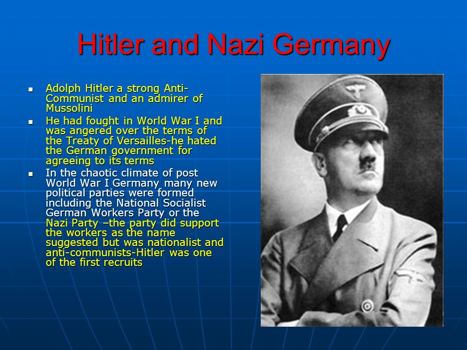 Hitler and Nazi Germany Adolph Hitler a strong Anti- Communist and an admirer of Mussolini Adolph Hitler a strong Anti- Communist and an admirer of Mu