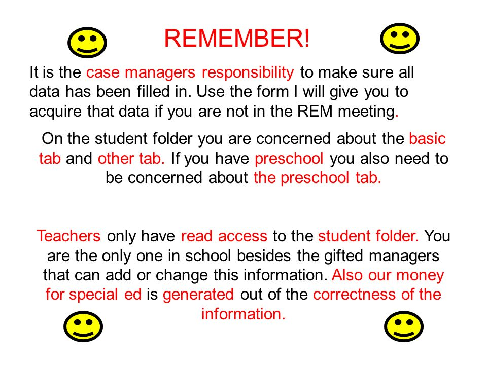 REMEMBER. It is the case managers responsibility to make sure all data has been filled in.