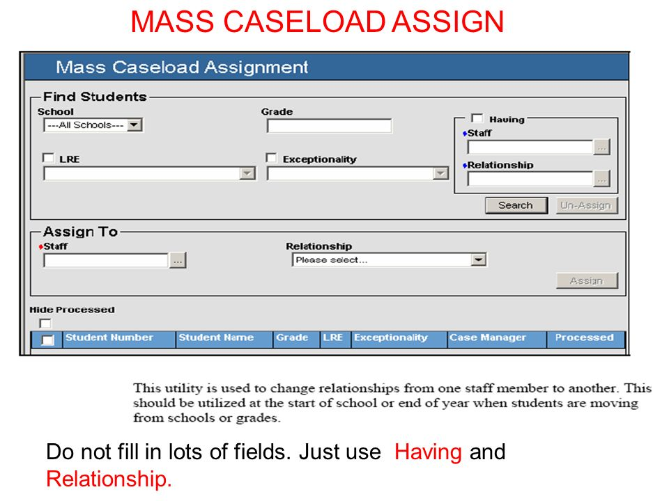 MASS CASELOAD ASSIGN Do not fill in lots of fields. Just use Having and Relationship.
