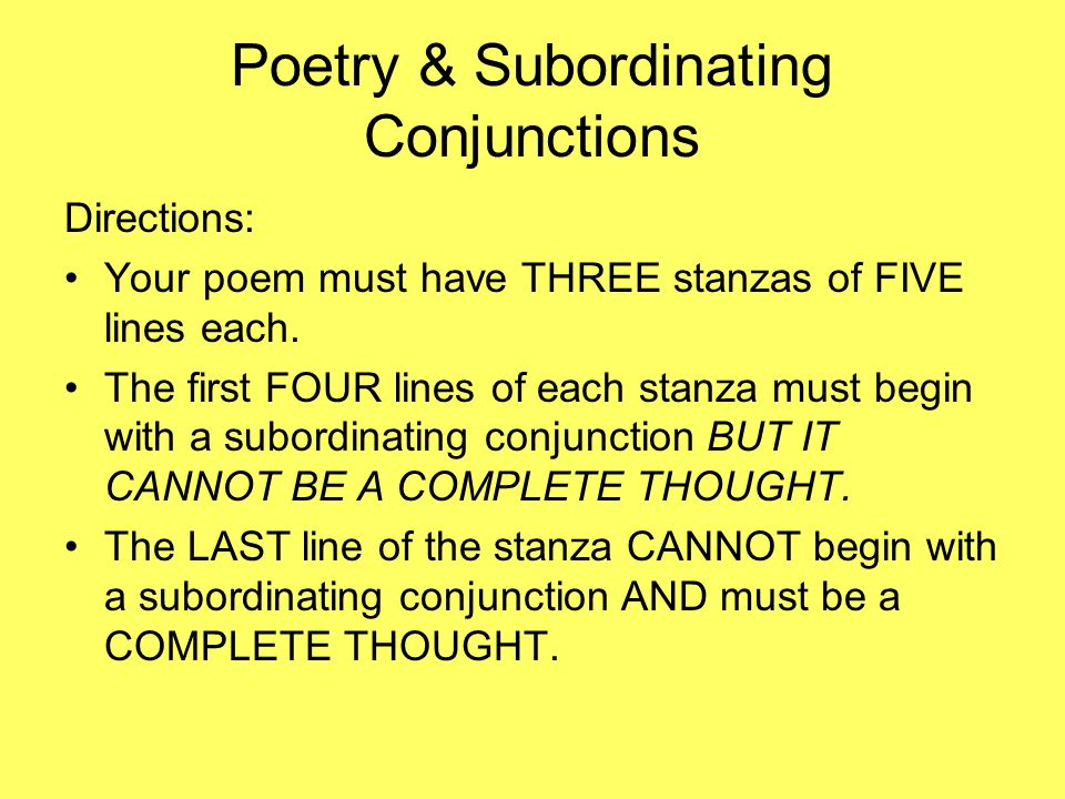 Poetry & Subordinating Conjunctions Directions: Your poem must have THREE stanzas of FIVE lines each. The first FOUR lines of each stanza must begin w