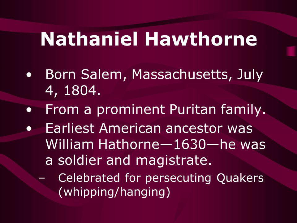 Nathaniel Hawthorne Born Salem, Massachusetts, July 4, 1804.