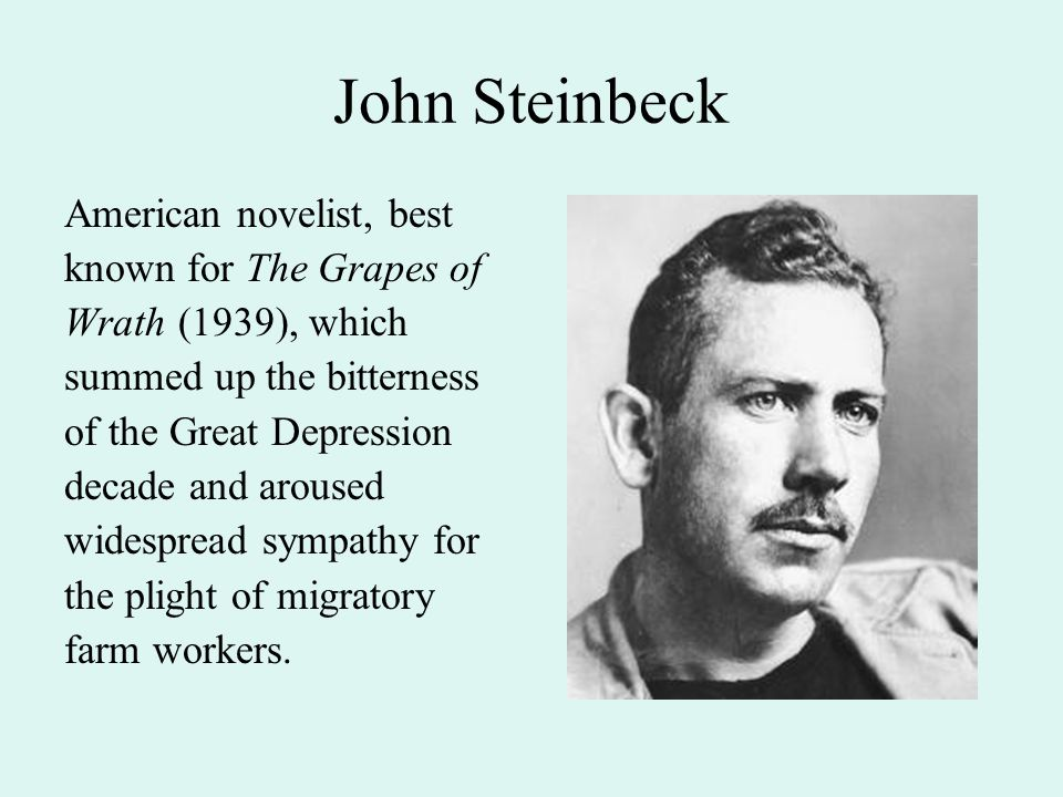 John Steinbeck Before his books attained success, he spent time supporting himself as a manual laborer while writing, and his experiences lent authenticity to his depictions of the lives of the workers in his stories.