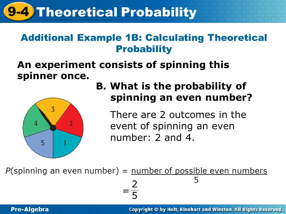 Pre-Algebra 9-4 Theoretical Probability An experiment consists of spinning this spinner once. Additional Example 1B: Calculating Theoretical Probabili