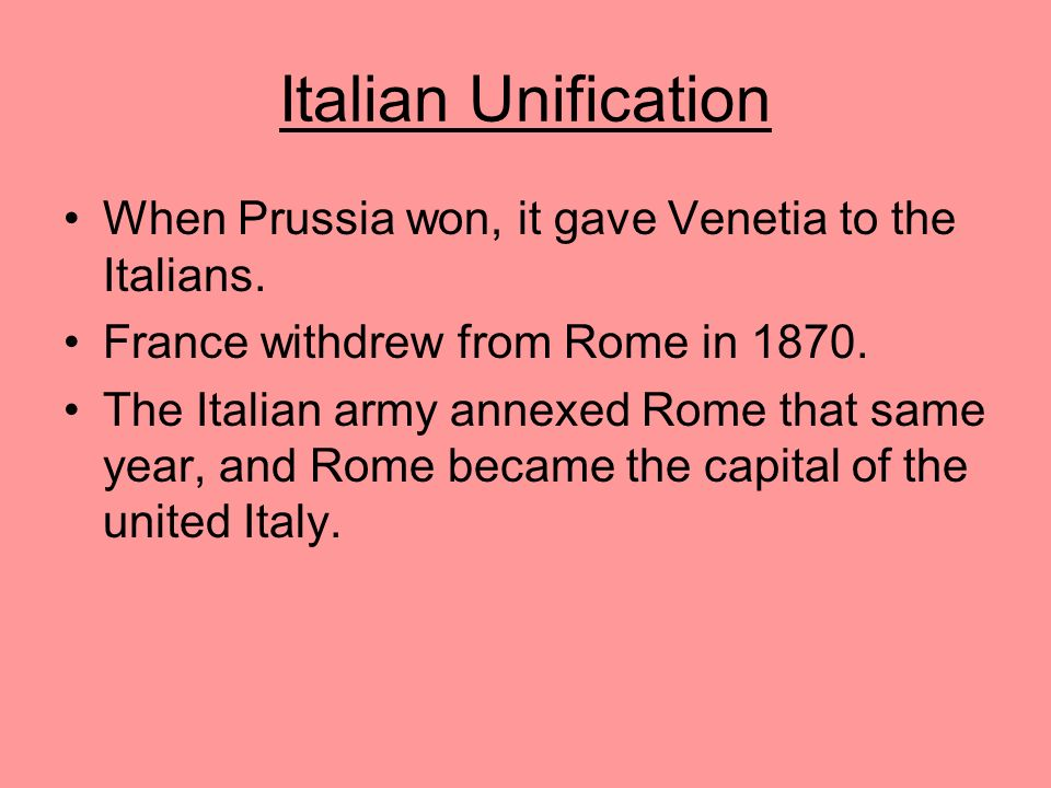 Italian Unification Italys full unification would mean adding Venetia, held by Austria, and Rome, held by the pope and supported by the French. The It