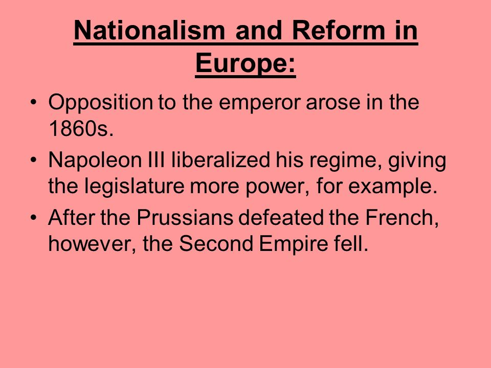 Nationalism and Reform in Europe: Government subsidies built railroads, harbors, canals, and roads. Iron production tripled. He also did a vast rebuil