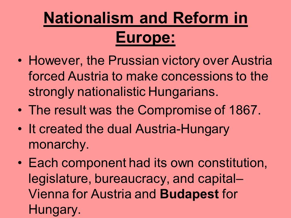 Nationalism and Reform in Europe: The multinational state of Austria had been able to frustrate the attempts of its ethnic groups for independence. Af