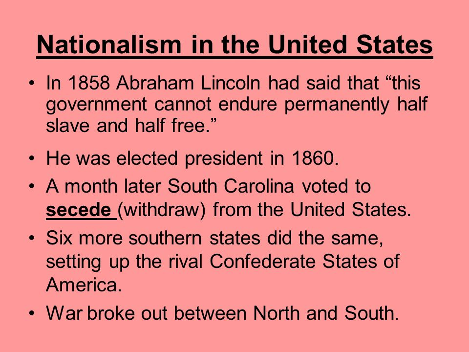 Nationalism in the United States By the mid-nineteenth century, the issue of American unity was threatened by slavery. The Souths economy was based on