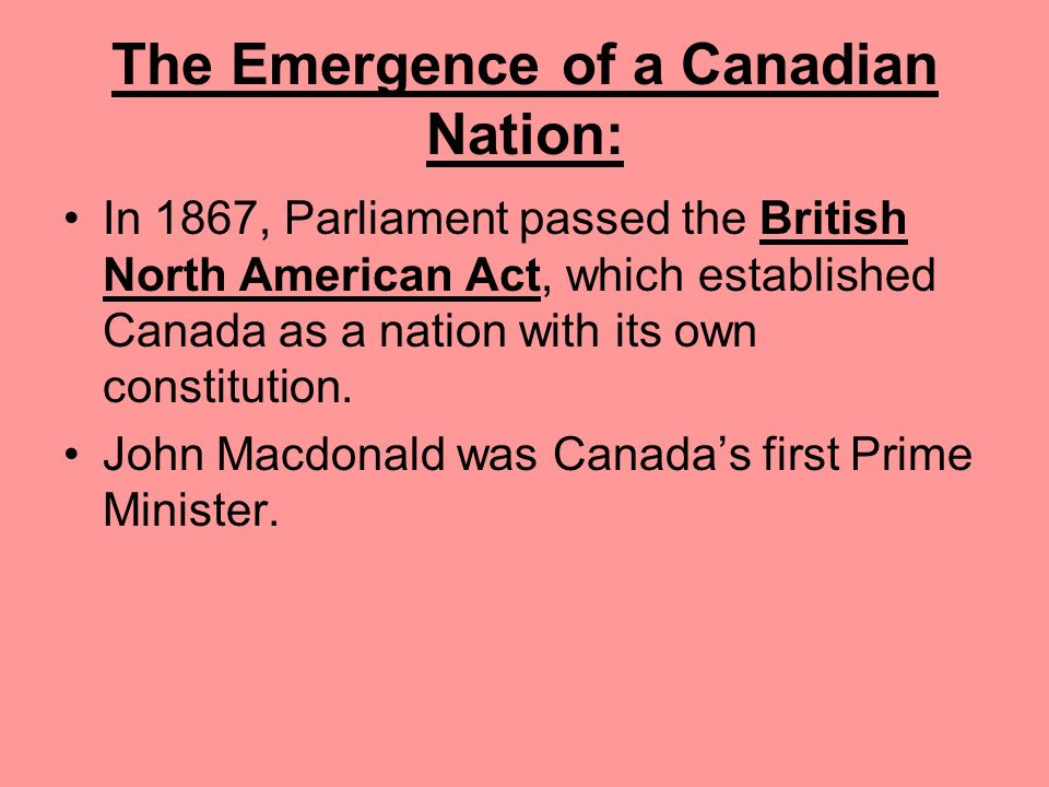 The Emergence of a Canadian Nation: The Treaty of Paris of 1763 passed Canada from France to the British. Most of the Canadian people did not want to