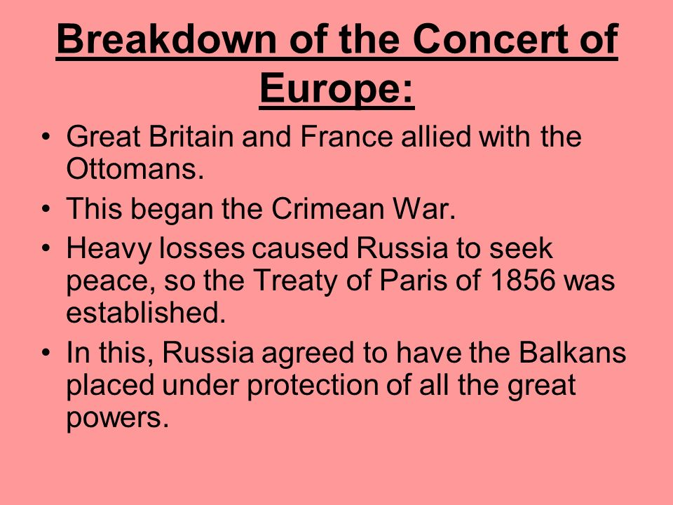 Breakdown of the Concert of Europe: Russia wanted to expand the Balkans so it could have access to the Dardanelles and the Mediterranean Sea. The reas