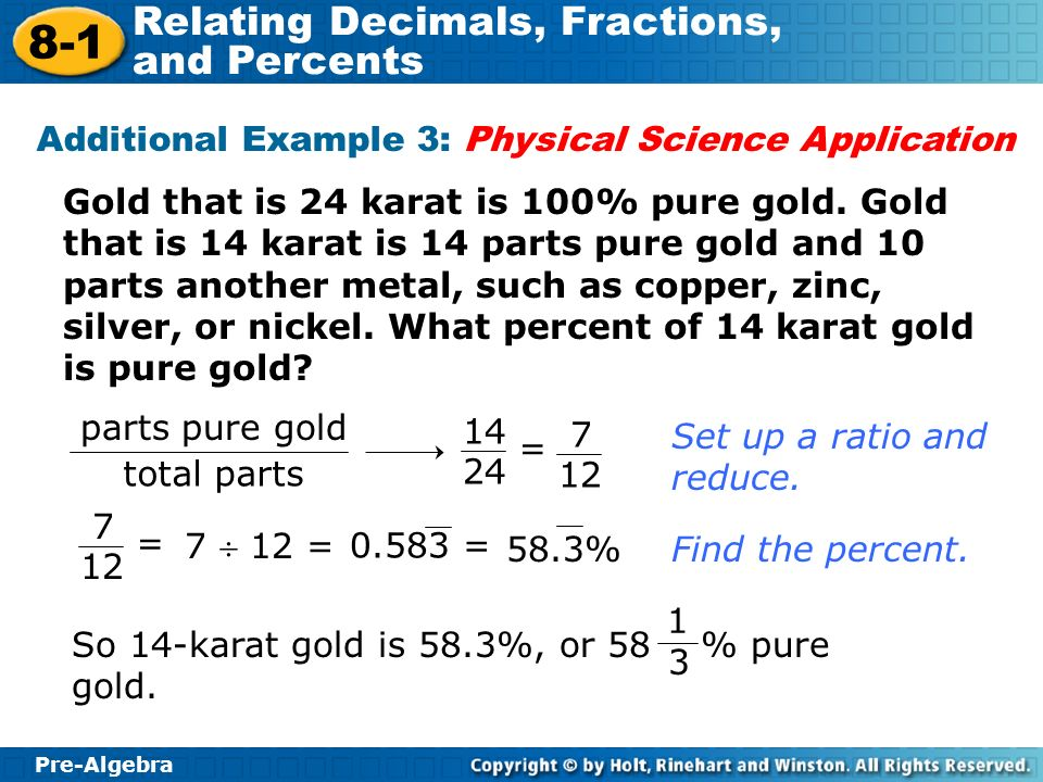 Pre-Algebra 8-1 Relating Decimals, Fractions, and Percents Gold that is 24 karat is 100% pure gold. Gold that is 14 karat is 14 parts pure gold and 10