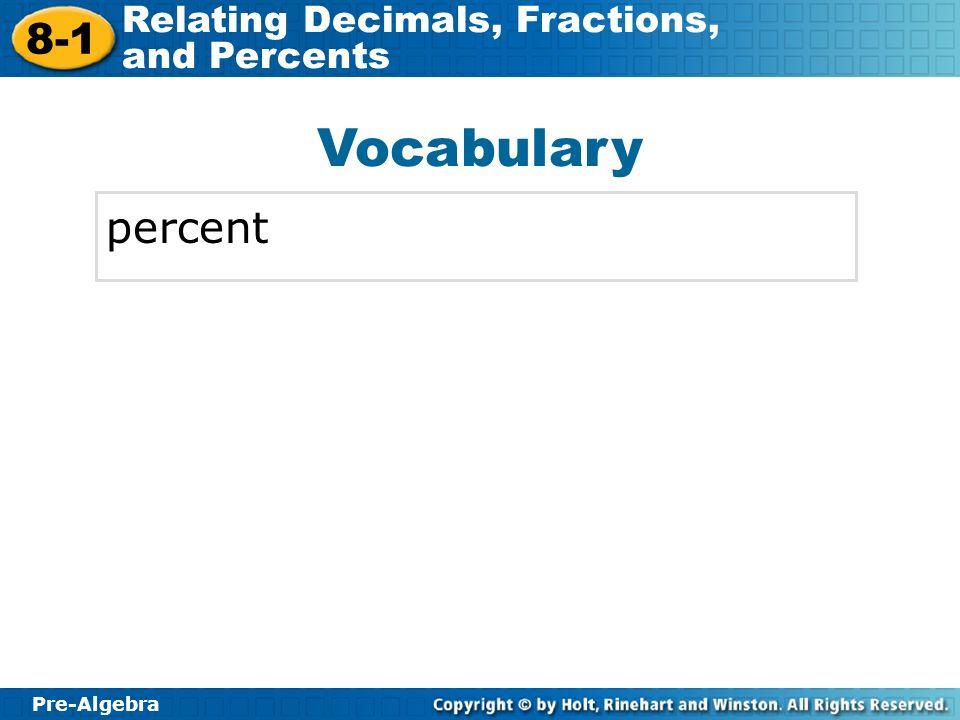 Pre-Algebra 8-1 Relating Decimals, Fractions, and Percents Vocabulary percent