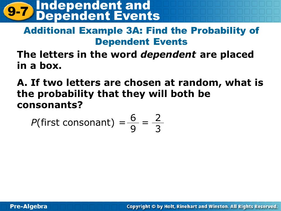 Pre-Algebra 9-7 Independent and Dependent Events The letters in the word dependent are placed in a box.