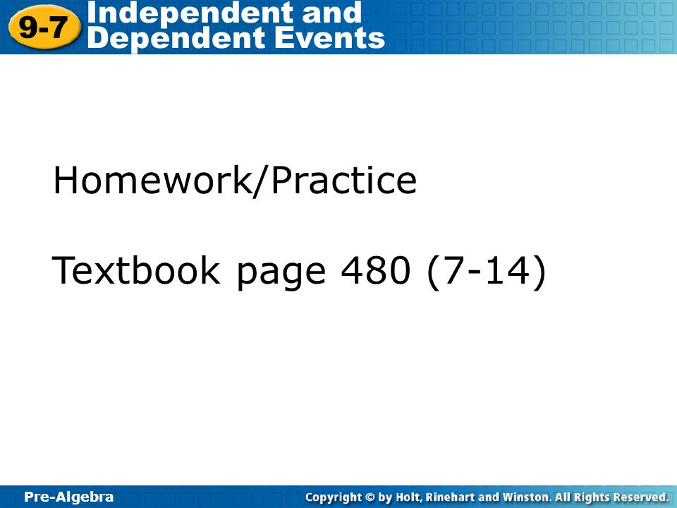 Pre-Algebra 9-7 Independent and Dependent Events Homework/Practice Textbook page 480 (7-14)