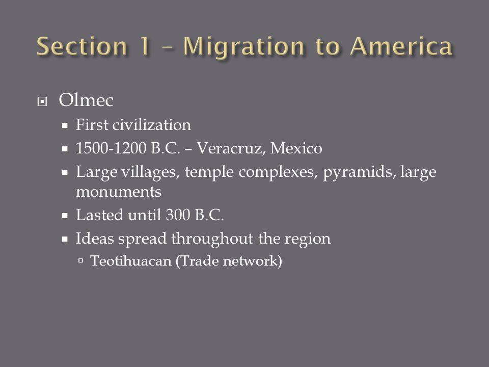 Olmec First civilization 1500-1200 B.C. – Veracruz, Mexico Large villages, temple complexes, pyramids, large monuments Lasted until 300 B.C. Ideas spr