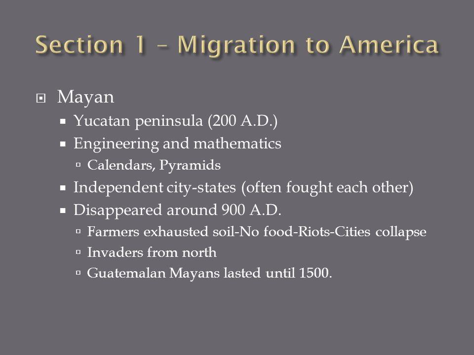 Mayan Yucatan peninsula (200 A.D.) Engineering and mathematics Calendars, Pyramids Independent city-states (often fought each other) Disappeared aroun
