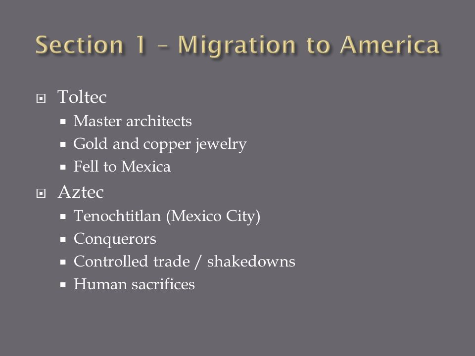 Toltec Master architects Gold and copper jewelry Fell to Mexica Aztec Tenochtitlan (Mexico City) Conquerors Controlled trade / shakedowns Human sacrifices