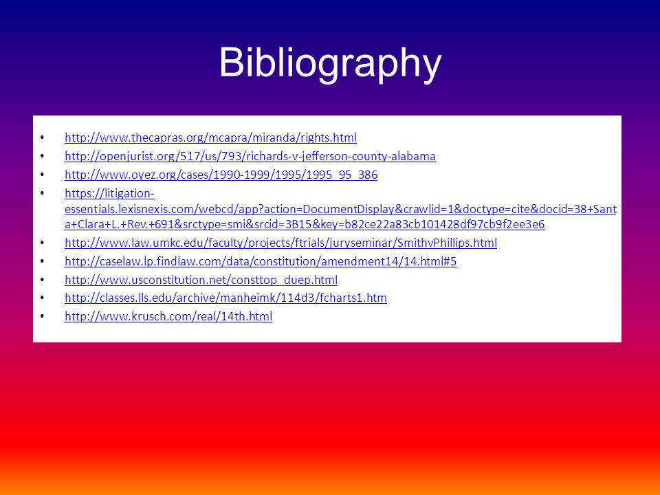 Bibliography http://www.thecapras.org/mcapra/miranda/rights.html http://openjurist.org/517/us/793/richards-v-jefferson-county-alabama http://www.oyez.