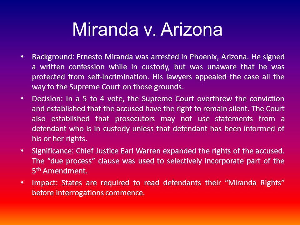 Miranda v.Arizona Background: Ernesto Miranda was arrested in Phoenix, Arizona.